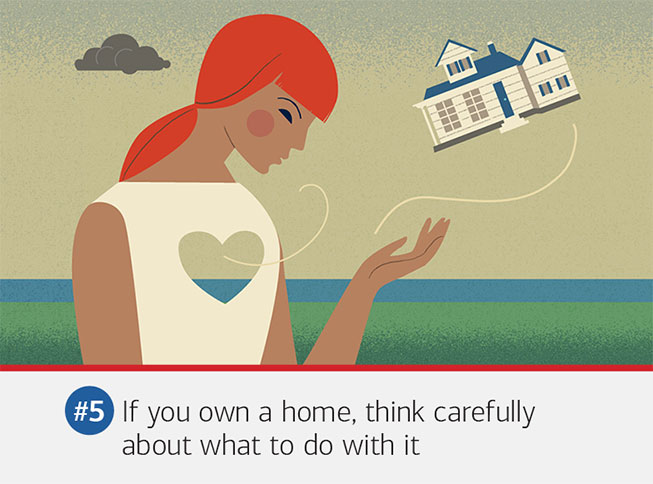 Illustration of a woman watching a home float away. The text underneath it reads: #5 If you own a home, think carefully about what to do with it. It doesn't pay to be emotionally attached to any asset — especially your home. Ask yourself: can I afford to keep it on my own, or would selling it be more likely to help me achieve financial stability and move on with my life?
