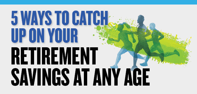 Image is a box containing the title and an image. Text reads, 5 Ways to Catch Up on Your Retirement Savings at Any Age. Image of three runners.
