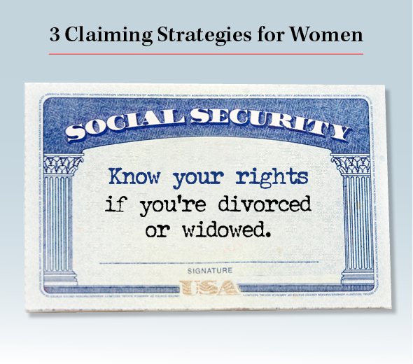 Title: 3 Claiming Strategies for Women. Know your rights if you're divorced or widowed.