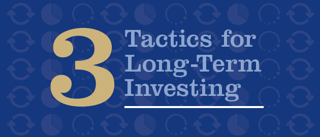 3 Tactics for Long-Term Investing