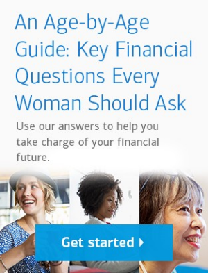 An Age-by-Age Guide: Key Financial Questions Every Women Should Ask. Use our answers to help you take charge of your financial future. Click to get started.